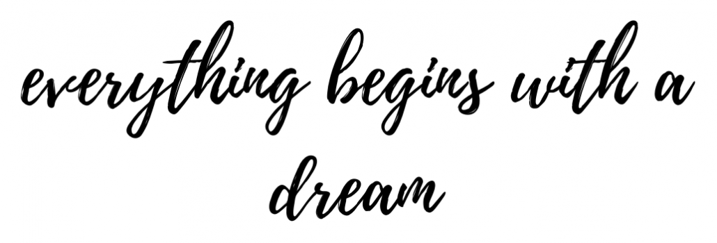 everything begins with a dream